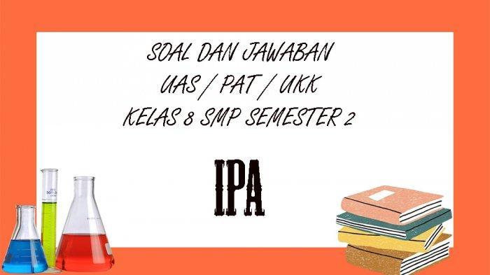 SOAL UKK IPA Kelas 8 SMP / MTS Semester 2 dan Kunci Jawaban UAS / PAT Pilihan Ganda Essay