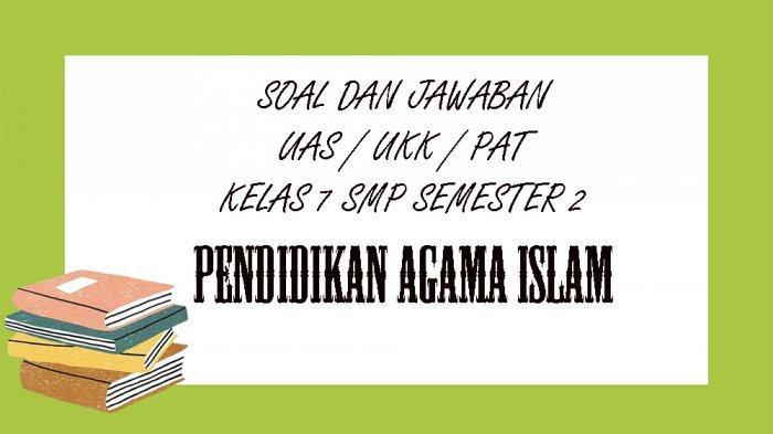 SOAL UKK Pendidikan Agama Islam Kelas 7 SMP Semester 2, Kunci Jawaban Soal UAS / PAT Pilihan Ganda
