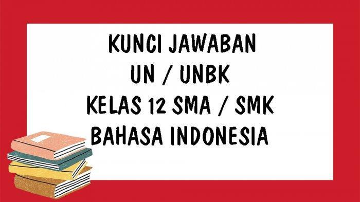 Soal Un Dan Unbk Bahasa Indonesia Smk Dan Kunci Jawaban Latihan Soal Pilihan Ganda Tahun 2021 Tribun Pontianak