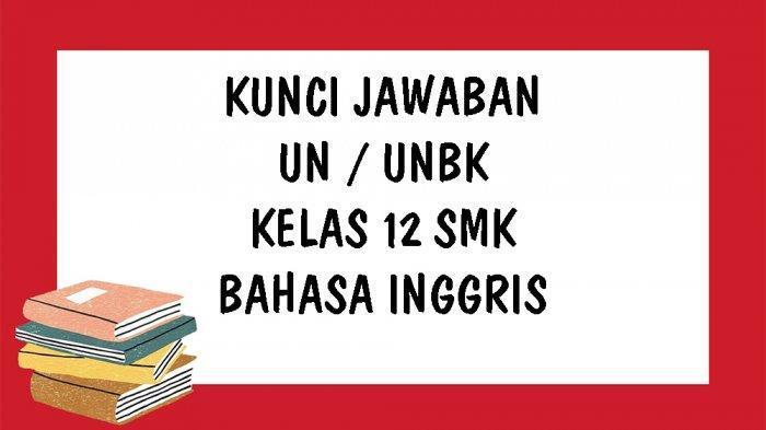 Soal Un Dan Unbk Bahasa Inggris Smk Dan Kunci Jawaban Latihan Soal Pilihan Ganda Tahun 2021 Halaman All Tribun Pontianak