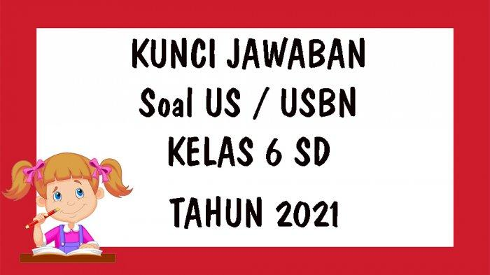SOAL US Ujian Sekolah Bahasa Indonesia Kelas 6 SD Tahun 2021 Lengkap Kunci Jawaban Latihan USBN