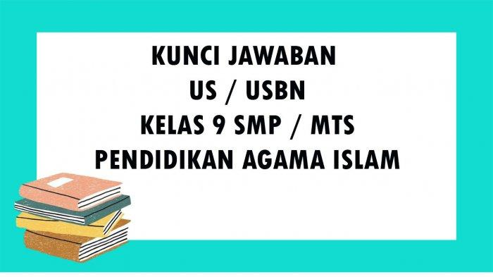 SOAL US Ujian Sekolah PAI Kelas 9 SMP Tahun 2021 dan Kunci Jawaban Soal USBN Pendidikan Agama Islam