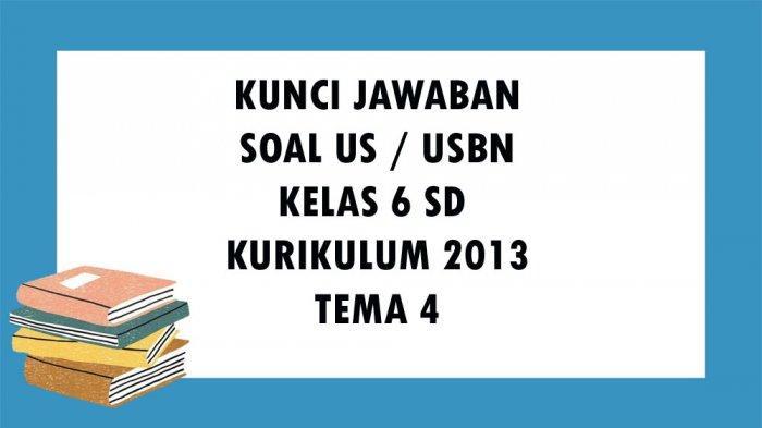 SOAL USBN Kelas 6 SD / MI Tema 4 Kurikulum 2013, Kunci Jawaban Ujian Sekolah Tentang Globalisasi