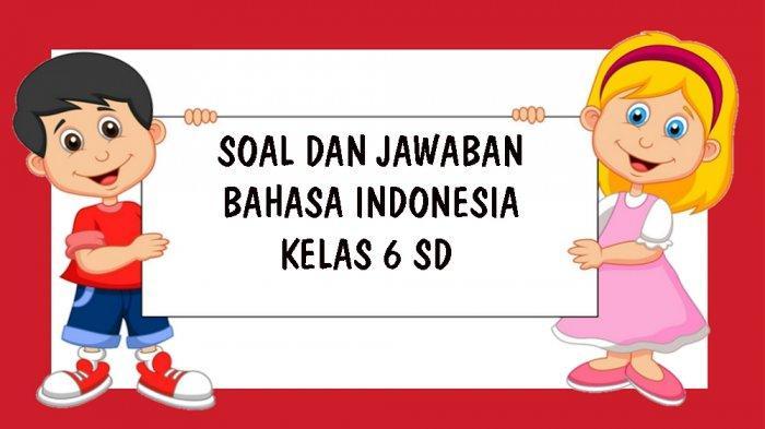 SOAL USBN UJIAN SEKOLAH Bahasa Indonesia Kelas 6 SD Tahun 2021 Lengkap Kunci Jawaban Pilihan Ganda