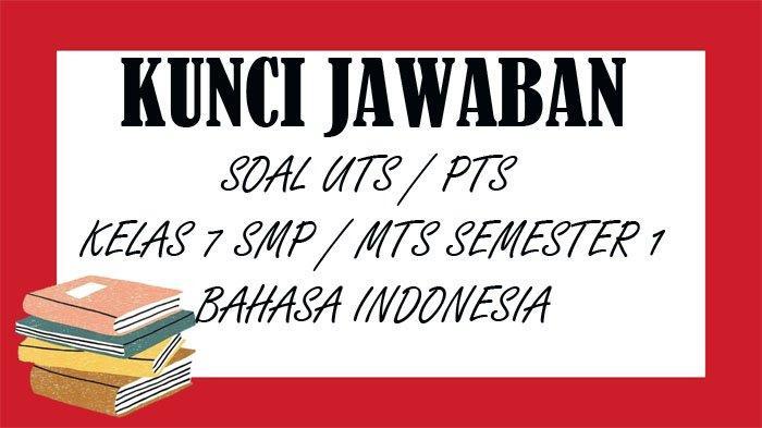 SOAL UTS Bahasa Indonesia Kelas 7 SMP Semester 1 dan Kunci Jawaban Latihan PTS Pilihan Ganda