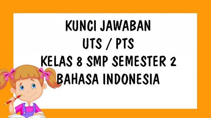 Soal Uts Bahasa Indonesia Kelas 8 Smp Mts Semester 2 Kurikulum 2013 Dan Kunci Jawaban Pts Tribun Pontianak