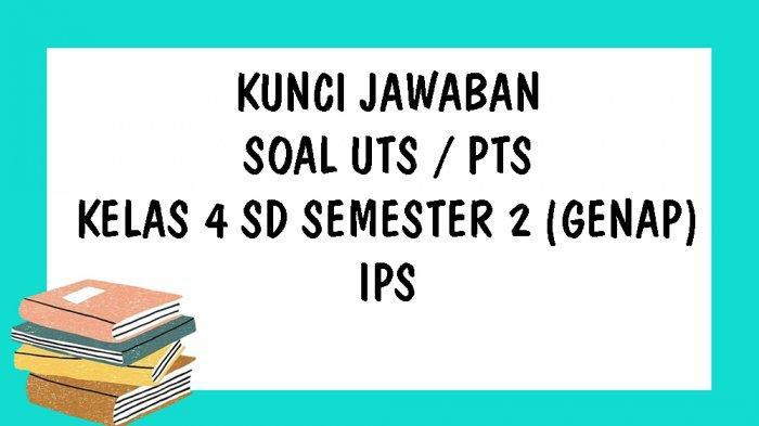 SOAL UTS IPS Kelas 4 SD Semester 2 Kurikulum 2013 Lengkap Kunci Jawaban Essay dan Pilihan Ganda