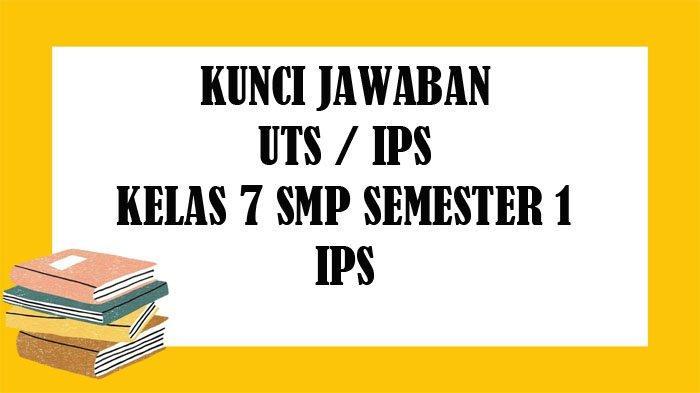 SOAL UTS IPS Kelas 7 SMP Semester 1 dan Kunci Jawaban Soal Latihan PTS Pilihan Ganda
