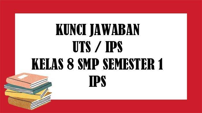 SOAL UTS IPS Kelas 8 SMP Semester 1 dan Kunci Jawaban Soal Latihan PTS Pilihan Ganda Essay