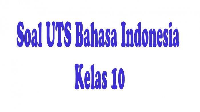 SOAL UTS Bahasa Indoensia Kelas 10 Tahun 2021 dan Kunci Jawaban Soal Pilihan Ganda
