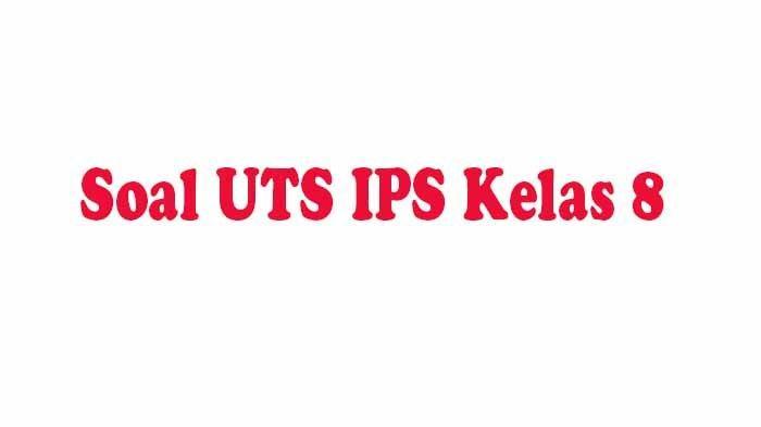 SOAL UTS IPS Kelas 8 dan Kunci Jawaban Soal Latihan Pilihan Ganda dan Essay 2021