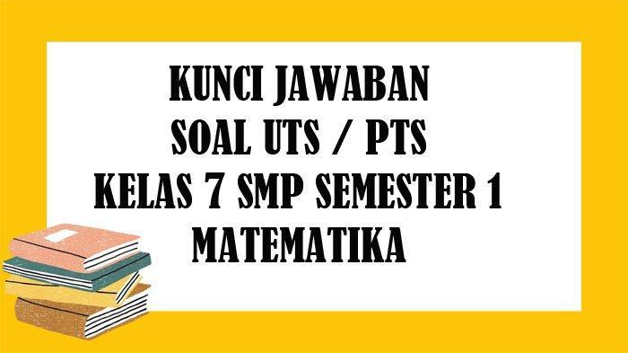 SOAL UTS Matematika Kelas 7 SMP Semester 1 dan Kunci Jawaban PTS Pilihan Ganda