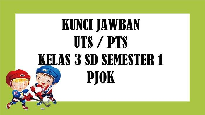 SOAL UTS PJOK Kelas 3 SD Semester 1 dan Kunci Jawaban PTS Pilihan Ganda & Essay