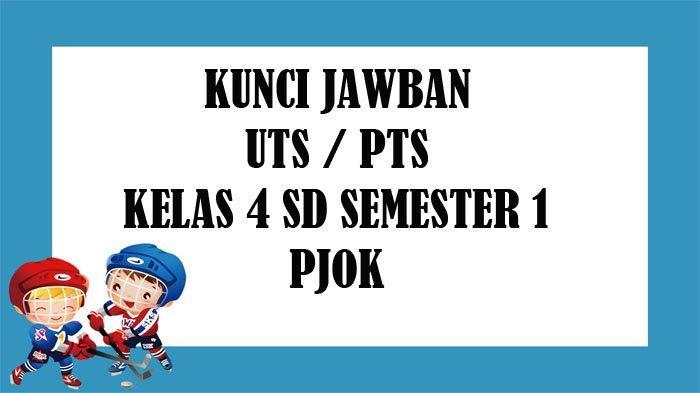 SOAL UTS PJOK Kelas 4 SD Semester 1 dan Kunci Jawaban PTS Pilihan Ganda & Essay