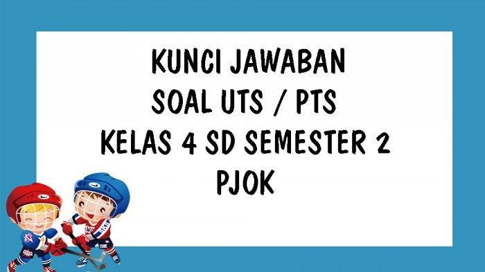 SOAl UTS / PTS PJOK Kelas 4 SD Semester Genap & Kunci Jawaban Soal UTS Pilihan Ganda Isian & Essay