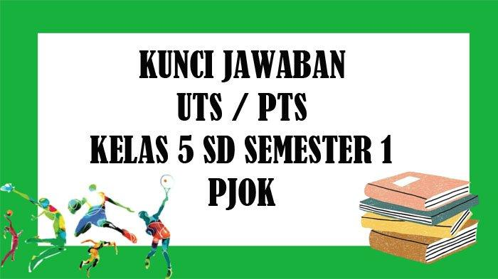 SOAL UTS PJOK Kelas 5 SD Semester 1 dan Kunci Jawaban PTS Pilihan Ganda dan Essay