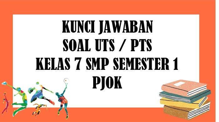 SOAL UTS PJOK Kelas 7 SMP / MTS Semester 1 dan Kunci Jawaban Soal Latihan PTS Pilihan Ganda & Essay