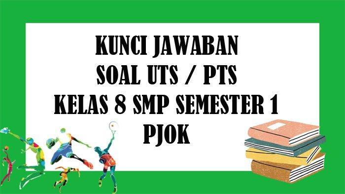 SOAL UTS PJOK Kelas 8 SMP Semester 1 dan Kunci Jawaban Soal Latihan PTS Pilihan Ganda & Essay