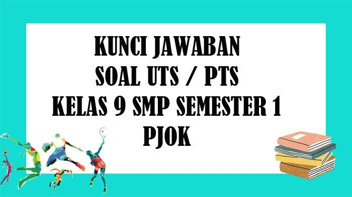 SOAL UTS PJOK Kelas 9 SMP / MTS Semester 1 dan Kunci Jawaban Soal Latihan PTS Pilihan Ganda & Essay