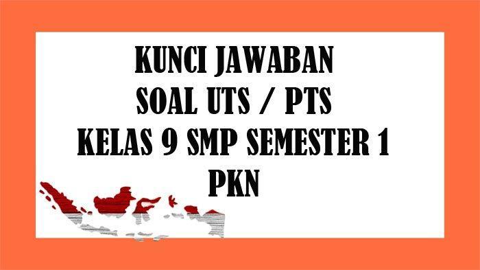 SOAL UTS PKN Kelas 9 SMP Semester 1 dan Kunci Jawaban Soal Latihan PTS Pilihan Ganda & Essay