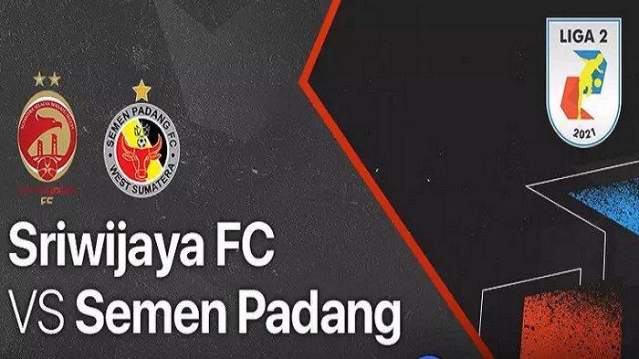 Jadwal Liga 2 Indonesia 2021 Live Vidio Besok Senin 11 Oktober Sriwijaya FC vs Semen Padang