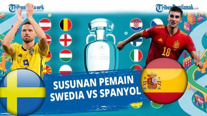 Susunan Pemain Spanyol Kontra Swedia Euro 2021 Malam Ini Lengkap Update Klasemen Grup E Piala Eropa