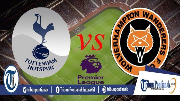 Tottenham Vs Wolverhampton (LIVE MNCTV) Jam 22.00 WIB, Jadwal & Klasemen Terkini Liga Inggris