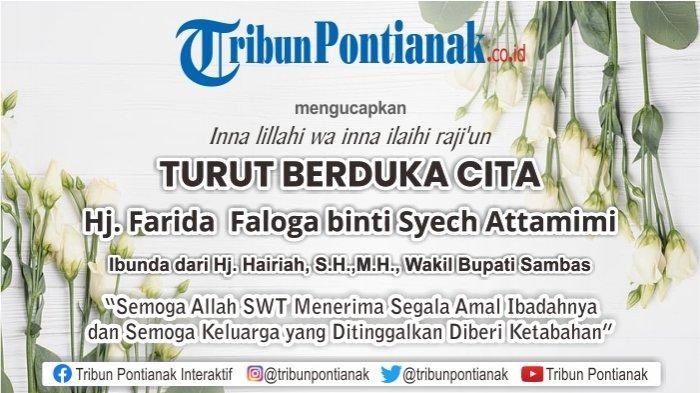 Ucapan dukacita atas meninggalnya Ibunda dari Wakil Bupati Sambas, Hj Hairiah, Hj Farida Faloga Binti Syech Attamimi.