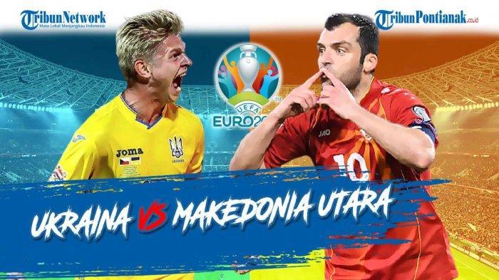 Ukraina vs Makedonia Utara Piala Eropa Malam Ini Live RCTI Lengkap Update Skor Grup C Euro 2020