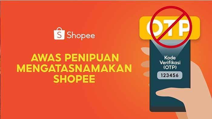 Waspada Modus Penipuan Kode Verifikasi Shopee , Ciri-Ciri Modus Penipuan Kode OTP Shopee