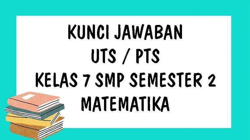 Soal Uts Matematika Kelas 7 Smp Semester 2 Kurikulum 2013 Dan Kunci Jawaban Ulangan Tengah Semester Tribun Pontianak