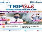 e-flyer-triptalk-today-health-bahaya-polusi-asap-karhutla-jumat-5-maret-2021.jpg