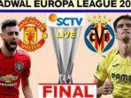 final-liga-eropa-cek-jadwal-final-europa-league-sctv-manchester-united-vs-villarreal-live-sctv.jpg