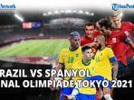 hasil-akhir-brasil-vs-spanyol-sepak-bola-putra-olimpiade-tokyo-live-tvri-dan-vidiocom.jpg