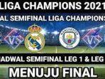 jadwal-semifinal-liga-champion-2021-leg-2-man-city-vs-psg-chelsea-vs-real-madrid-live-sctv-dan-vidio.jpg