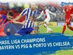 jalannya-pertandingan-hasil-liga-champion-tadi-malam-bayern-munchen-2-3-psg-fc-porto-0-2-chelsea.jpg