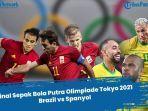 jam-tayang-sepak-bola-putra-olimpiade-tokyo-hari-ini-babak-final-brasil-vs-spanyol-live.jpg