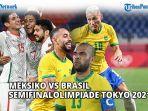 live-streaming-meksiko-vs-brasil-sepak-bola-putra-olimpiade-tokyo-hari-ini-3-agustus-2021-live-tvri.jpg