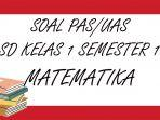 soal-pas-matematika-kelas-1-sd-semester-1.jpg