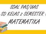 soal-pas-matematika-kelas-2-sd-semester-1.jpg