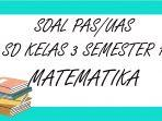 soal-pas-matematika-kelas-3-sd-semester-1.jpg