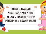 soal-uas-pendidikan-agama-islam-kelas-5-sd-semester-2.jpg