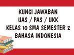 soal-ukk-bahasa-indonesia-kelas-10-sma-smk-semester-2.jpg