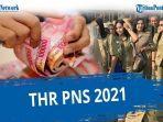 thr-sudah-cair-maksimal-rp-10-juta-nominal-thr-gaji-13-pns-2021-sesuai-gaji-pokok-tanpa-tunjangan.jpg