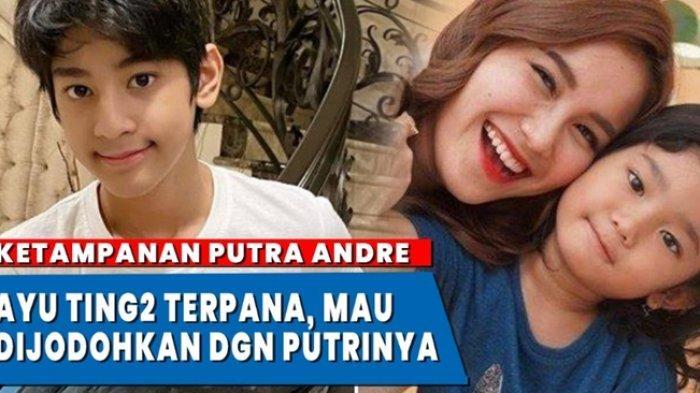 Arkenzy Anak Andre Taulany Ganteng Banget, Ayu Ting Ting Berharap Bisa Besanan dengan Andre