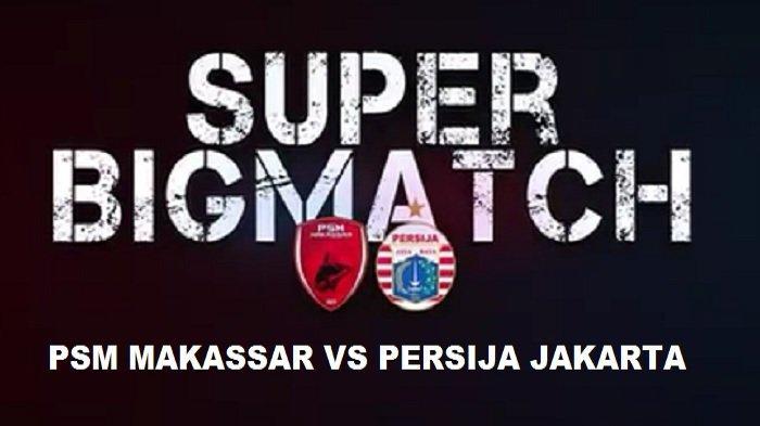 Link Live Streaming Liga 1 Indonesia: PSM Makassar Vs Persija Jakarta di Indosiar Pukul 15.30 WIB