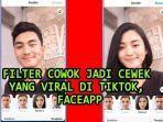 cara-edit-video-filter-cowok-jadi-cewek-yang-viral-di-tiktok-pakai-aplikasi-faceapp.jpg