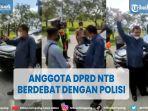 tangkapan-layar-video-anggota-dpr-d-ntb-debat-dengan-polisi.jpg