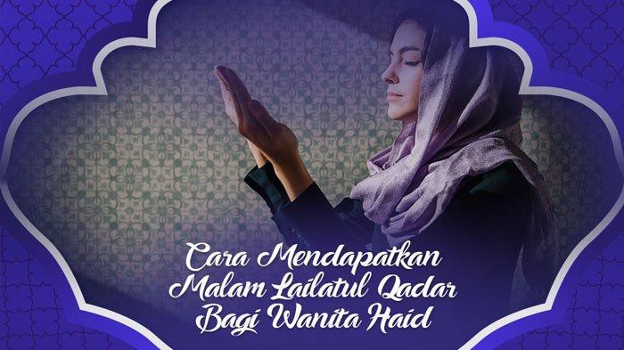 3 Amalan yang Bisa Dilakukan Wanita Haid untuk Mendapatkan Malam Lailatul Qadar di Ramadan 1440 H