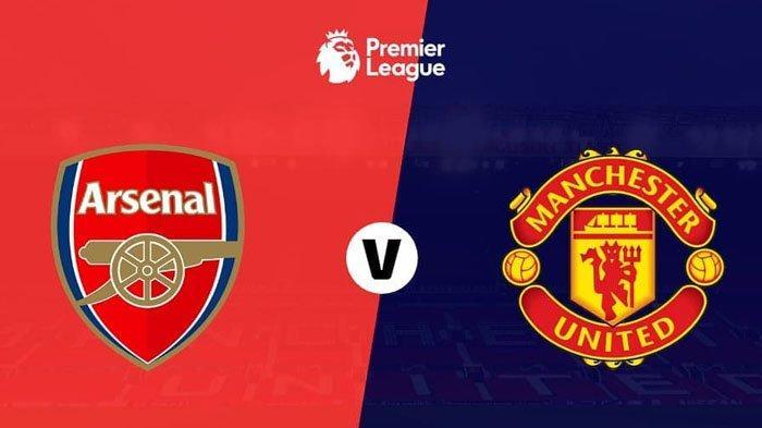 Jadwal Liga Inggris Malam Ini Arsenal vs Manchester United, Laga Panas Perebutan 4 Besar!